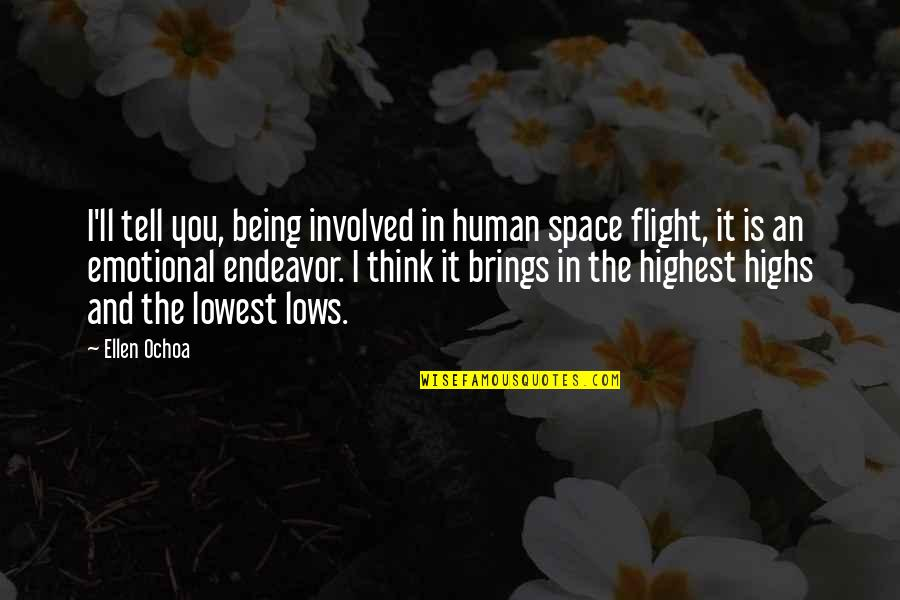 Lows And Highs Quotes By Ellen Ochoa: I'll tell you, being involved in human space