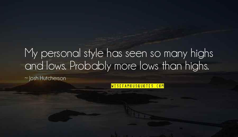 Lows And Highs Quotes By Josh Hutcherson: My personal style has seen so many highs