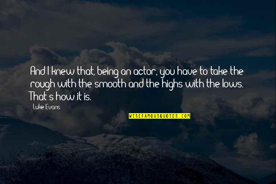 Lows And Highs Quotes By Luke Evans: And I knew that, being an actor, you