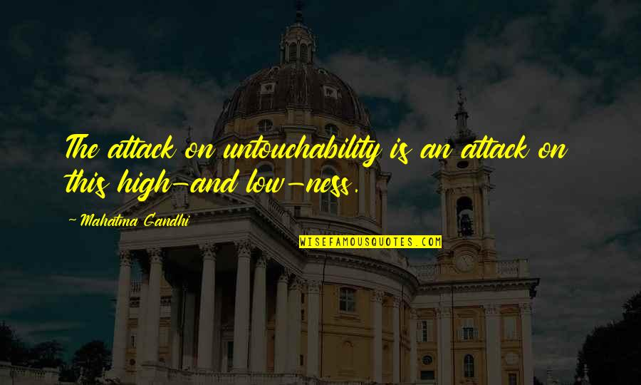 Lows And Highs Quotes By Mahatma Gandhi: The attack on untouchability is an attack on