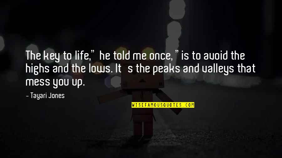 "Lows And Highs Quotes By Tayari Jones: The key to life,"" he told me once,"