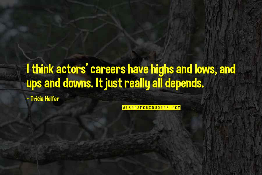 Lows And Highs Quotes By Tricia Helfer: I think actors' careers have highs and lows,