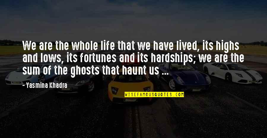 Lows And Highs Quotes By Yasmina Khadra: We are the whole life that we have