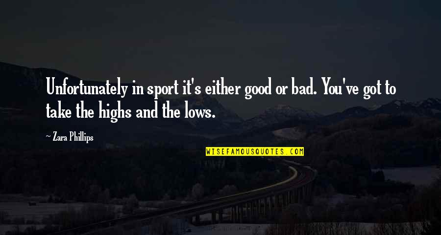 Lows And Highs Quotes By Zara Phillips: Unfortunately in sport it's either good or bad.