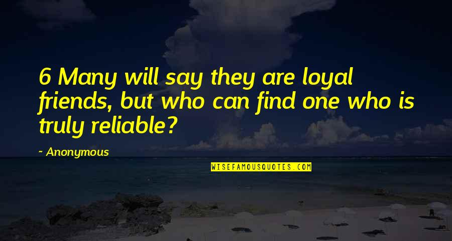 Loyal Best Friends Quotes By Anonymous: 6 Many will say they are loyal friends,