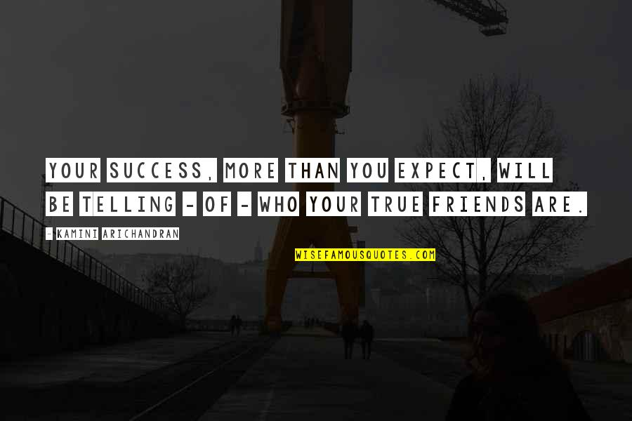 Loyal Best Friends Quotes By Kamini Arichandran: Your success, more than you expect, will be
