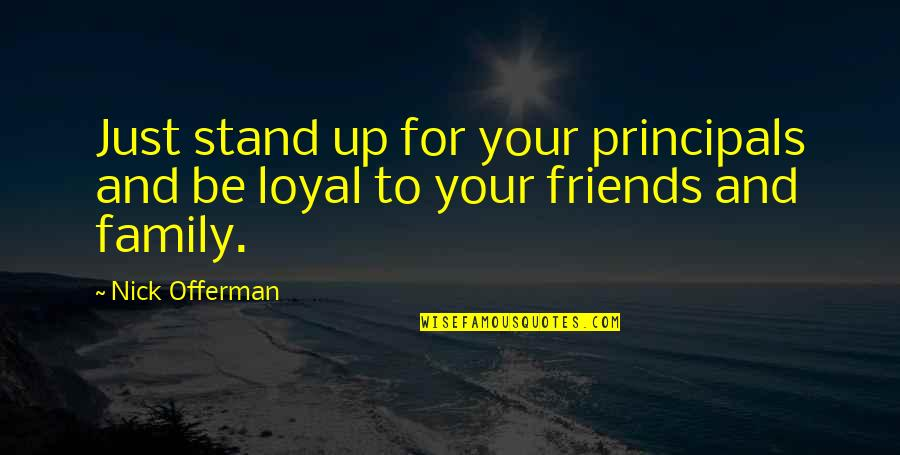 Loyal Best Friends Quotes By Nick Offerman: Just stand up for your principals and be