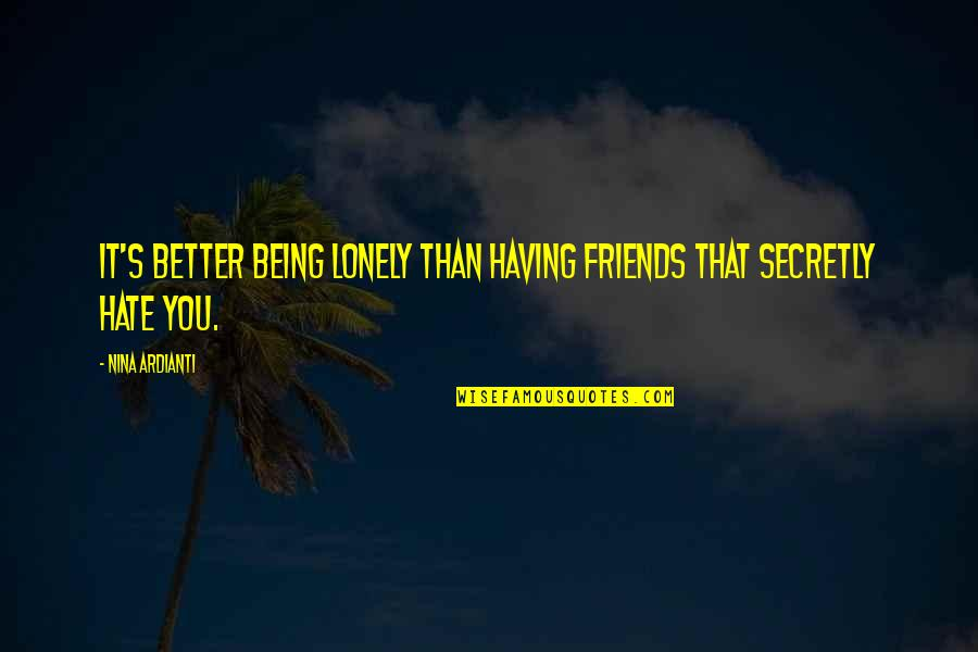 Loyal Best Friends Quotes By Nina Ardianti: It's better being lonely than having friends that