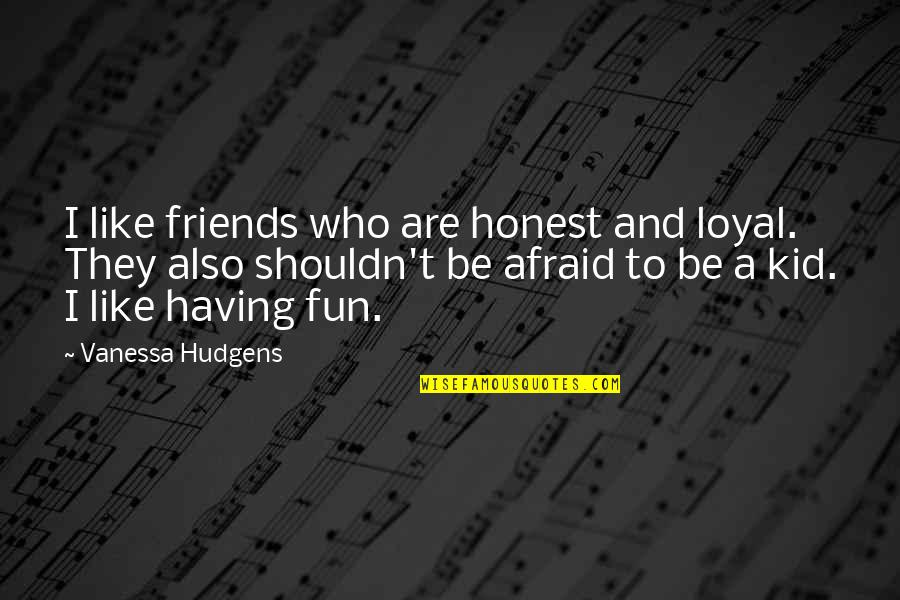 Loyal Best Friends Quotes By Vanessa Hudgens: I like friends who are honest and loyal.