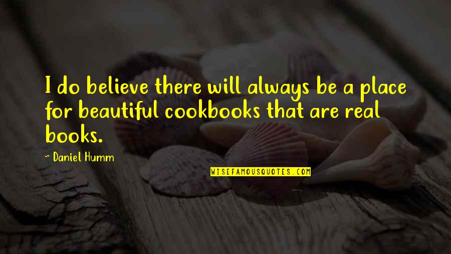 Loyalist Colonial Quotes By Daniel Humm: I do believe there will always be a