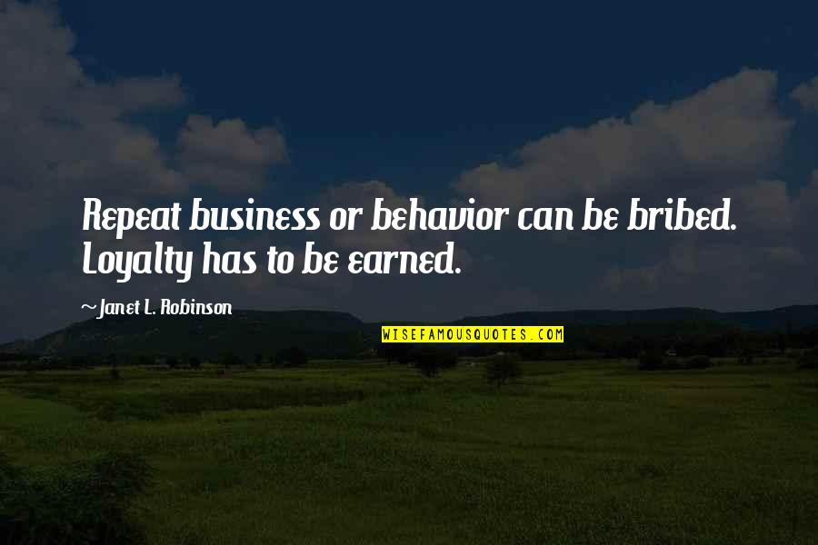 Loyalty And Business Quotes By Janet L. Robinson: Repeat business or behavior can be bribed. Loyalty