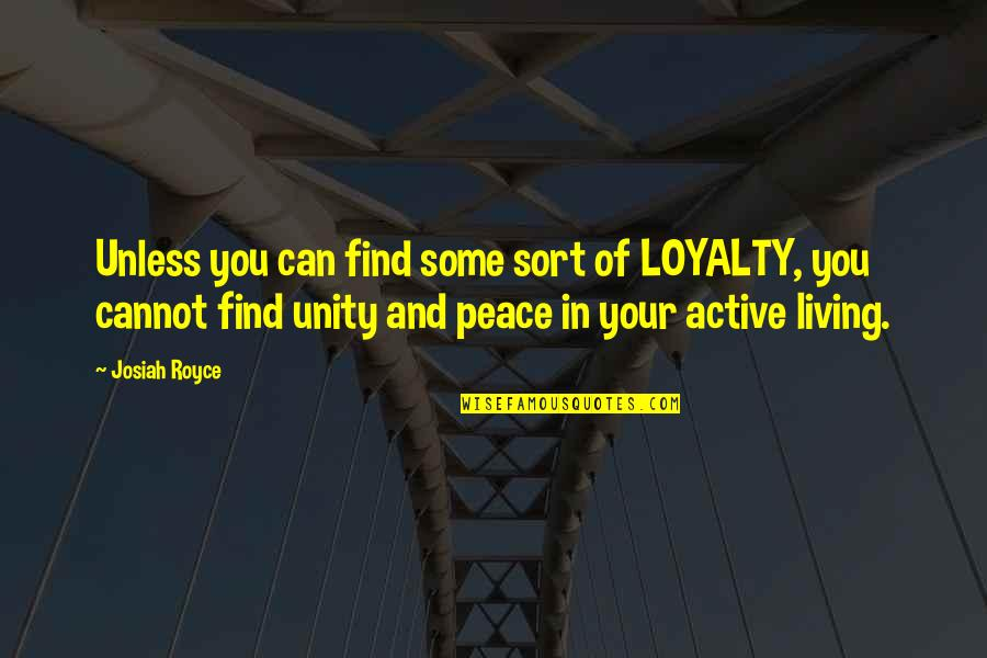 Loyalty And Business Quotes By Josiah Royce: Unless you can find some sort of LOYALTY,