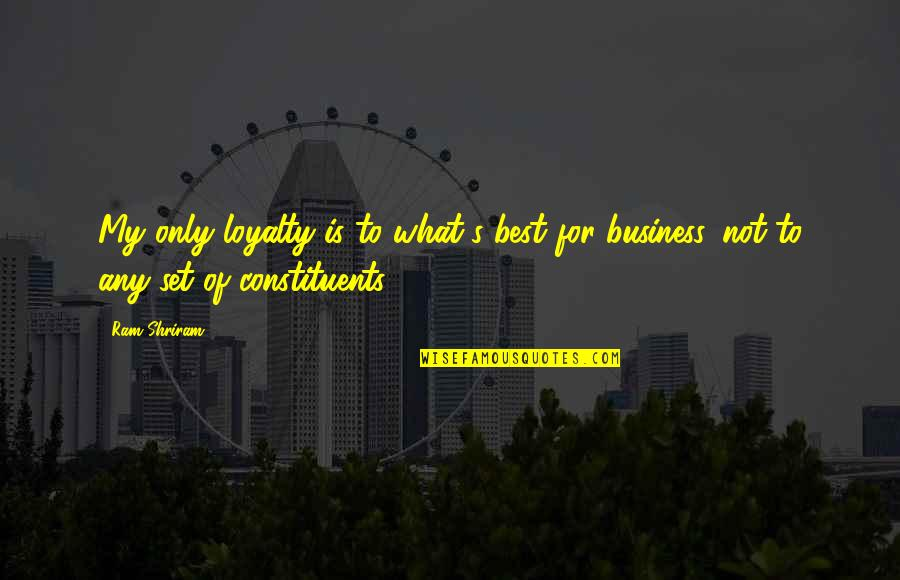 Loyalty And Business Quotes By Ram Shriram: My only loyalty is to what's best for