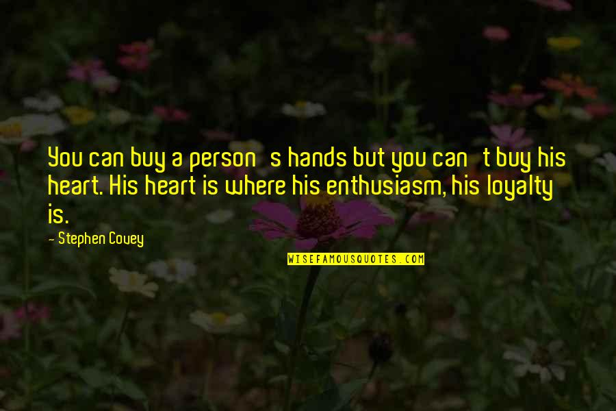 Loyalty And Business Quotes By Stephen Covey: You can buy a person's hands but you