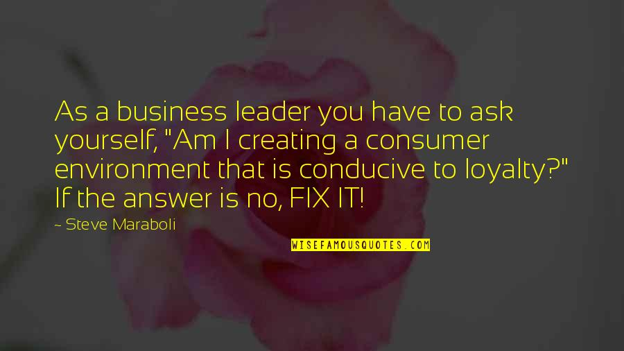 Loyalty And Business Quotes By Steve Maraboli: As a business leader you have to ask