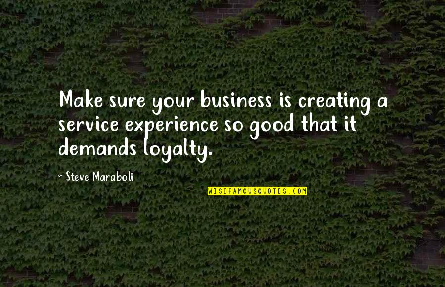 Loyalty And Business Quotes By Steve Maraboli: Make sure your business is creating a service