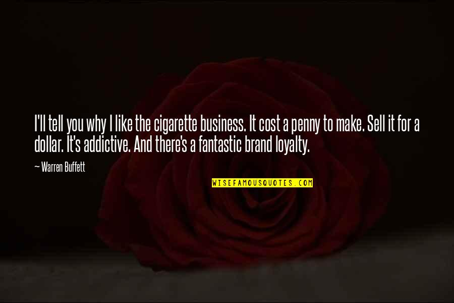 Loyalty And Business Quotes By Warren Buffett: I'll tell you why I like the cigarette