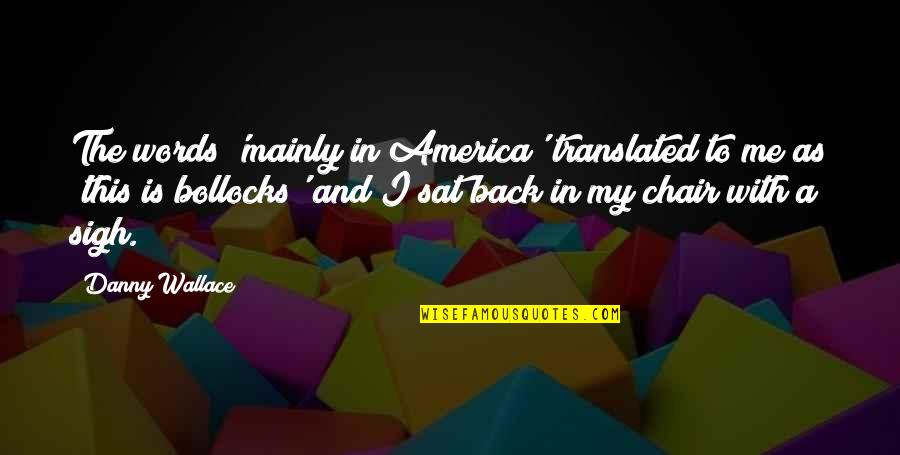 Loyalty In Beowulf Quotes By Danny Wallace: The words 'mainly in America' translated to me