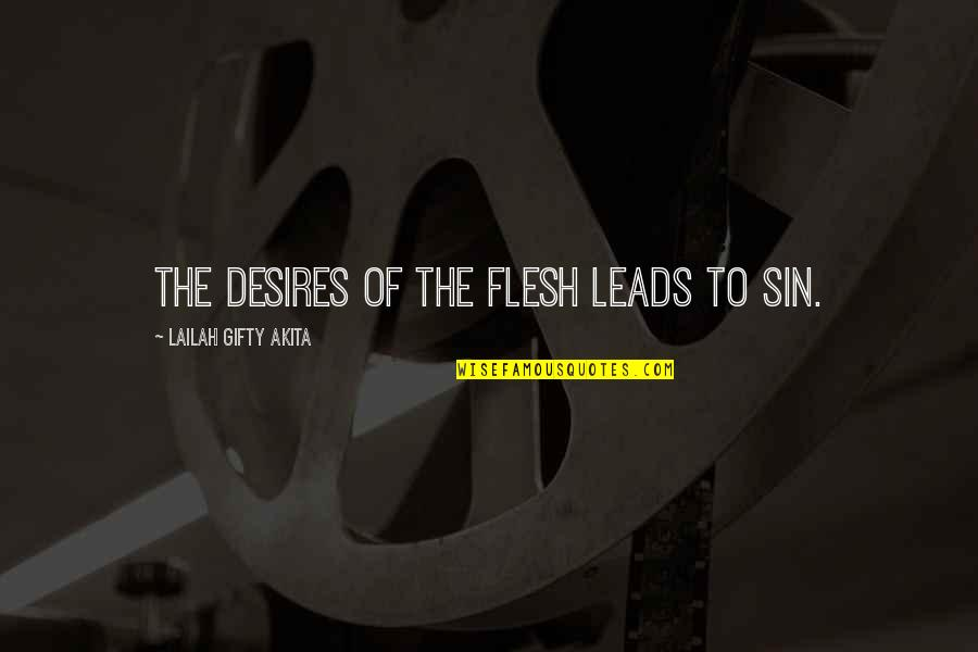 Loyalty In Beowulf Quotes By Lailah Gifty Akita: The desires of the flesh leads to sin.