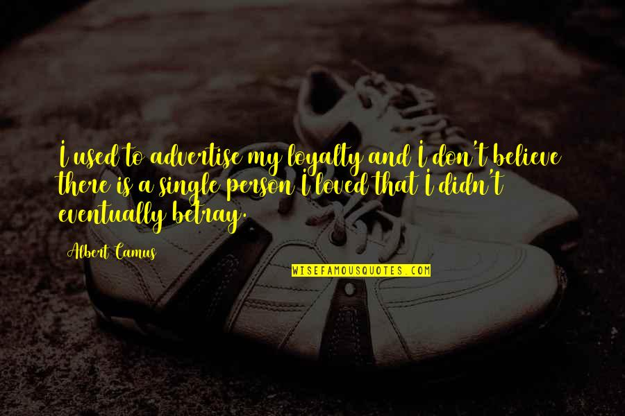 Loyalty Relationships Quotes By Albert Camus: I used to advertise my loyalty and I