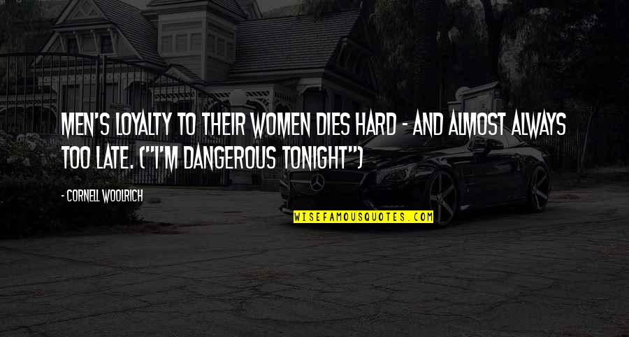 Loyalty Relationships Quotes By Cornell Woolrich: Men's loyalty to their women dies hard -