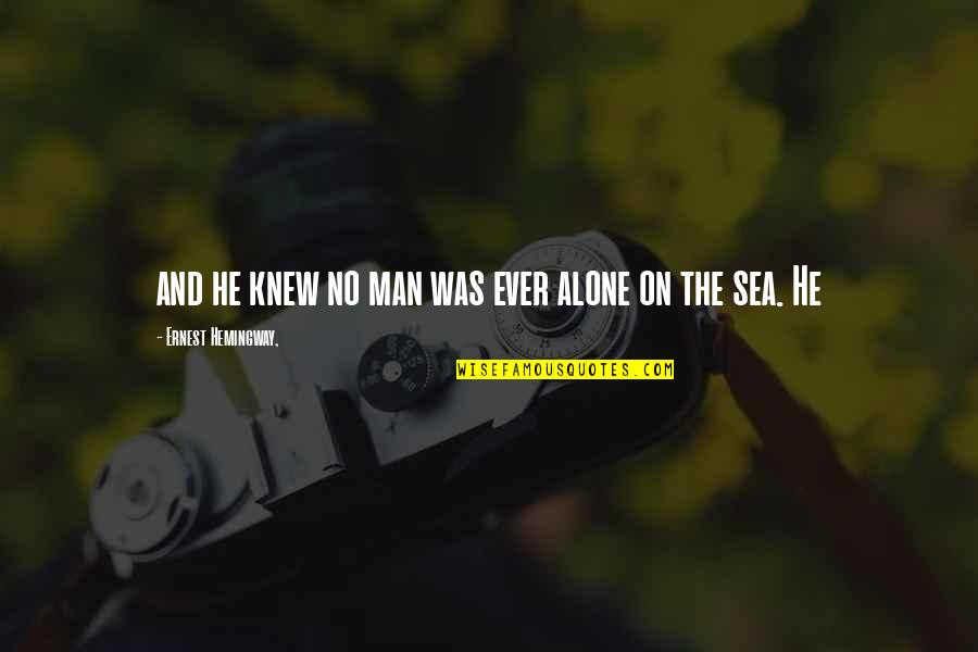Loyalty Relationships Quotes By Ernest Hemingway,: and he knew no man was ever alone