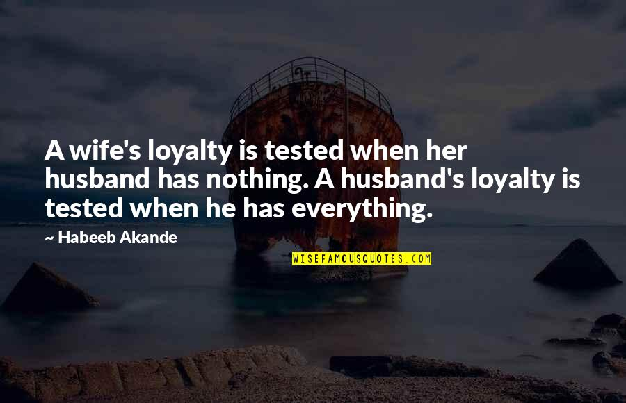 Loyalty Relationships Quotes By Habeeb Akande: A wife's loyalty is tested when her husband