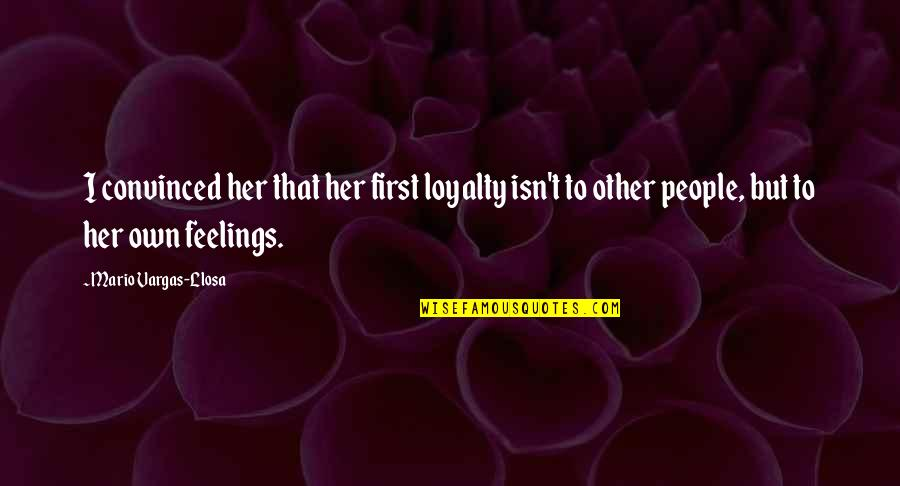 Loyalty Relationships Quotes By Mario Vargas-Llosa: I convinced her that her first loyalty isn't