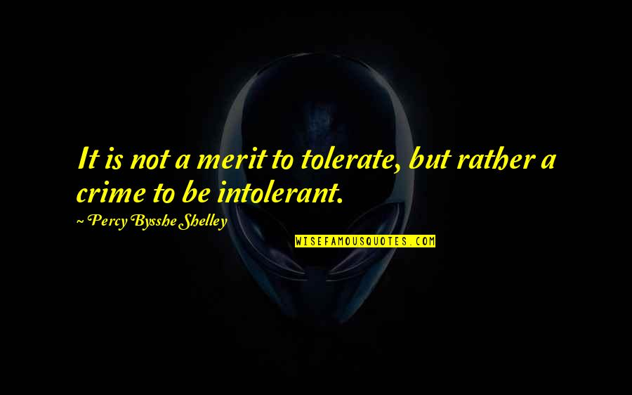 Loyalty Relationships Quotes By Percy Bysshe Shelley: It is not a merit to tolerate, but