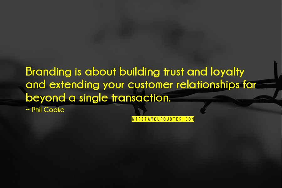 Loyalty Relationships Quotes By Phil Cooke: Branding is about building trust and loyalty and