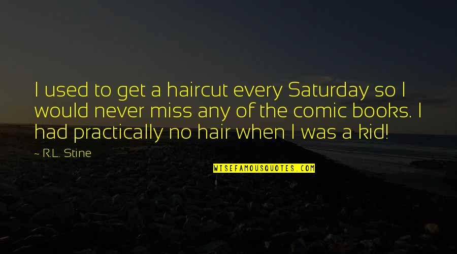 Loyalty Relationships Quotes By R.L. Stine: I used to get a haircut every Saturday