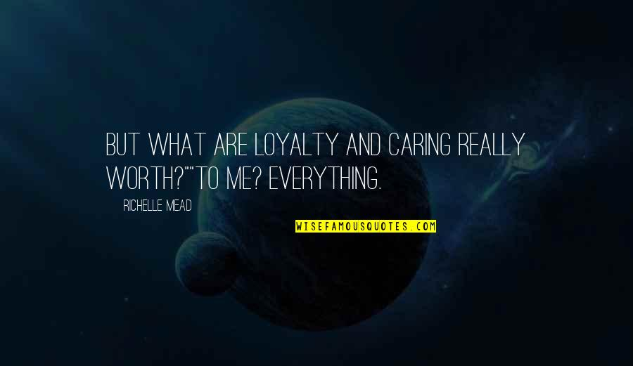 "Loyalty Relationships Quotes By Richelle Mead: But what are loyalty and caring really worth?""""To"