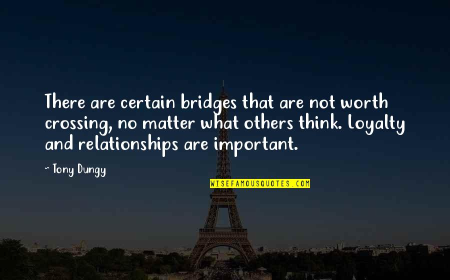 Loyalty Relationships Quotes By Tony Dungy: There are certain bridges that are not worth