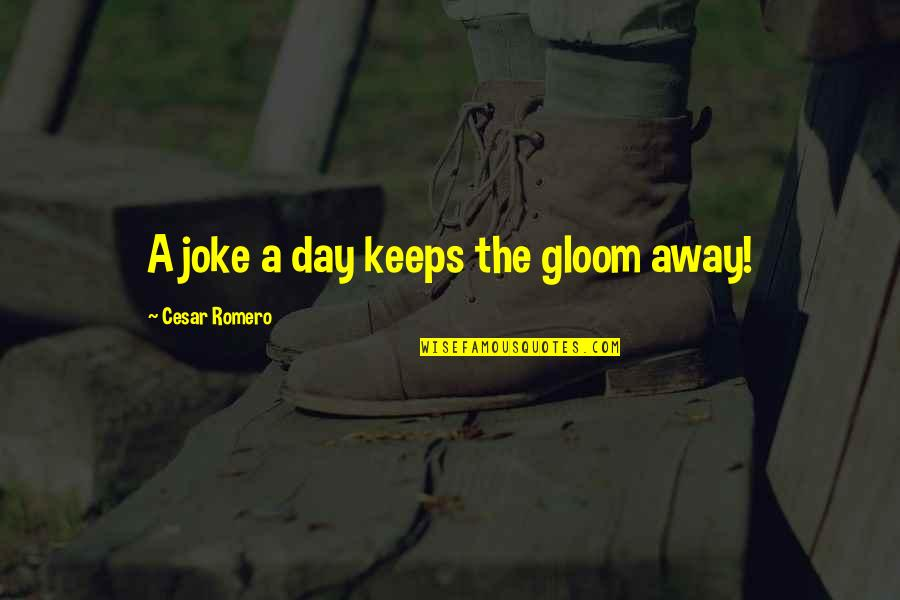 Loz Link Quotes By Cesar Romero: A joke a day keeps the gloom away!