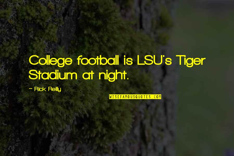 Lsu Tiger Football Quotes By Rick Reilly: College football is LSU's Tiger Stadium at night.
