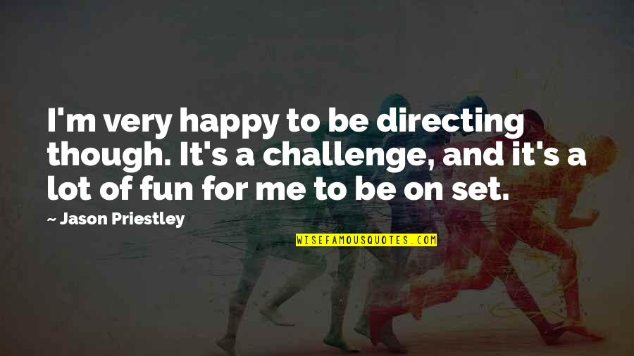 Ltte Leader Quotes By Jason Priestley: I'm very happy to be directing though. It's