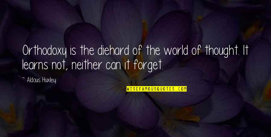 Lu Tze Quotes By Aldous Huxley: Orthodoxy is the diehard of the world of