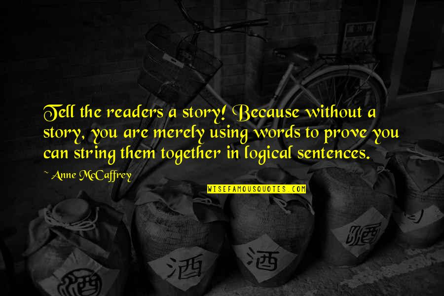 Lu Tze Quotes By Anne McCaffrey: Tell the readers a story! Because without a