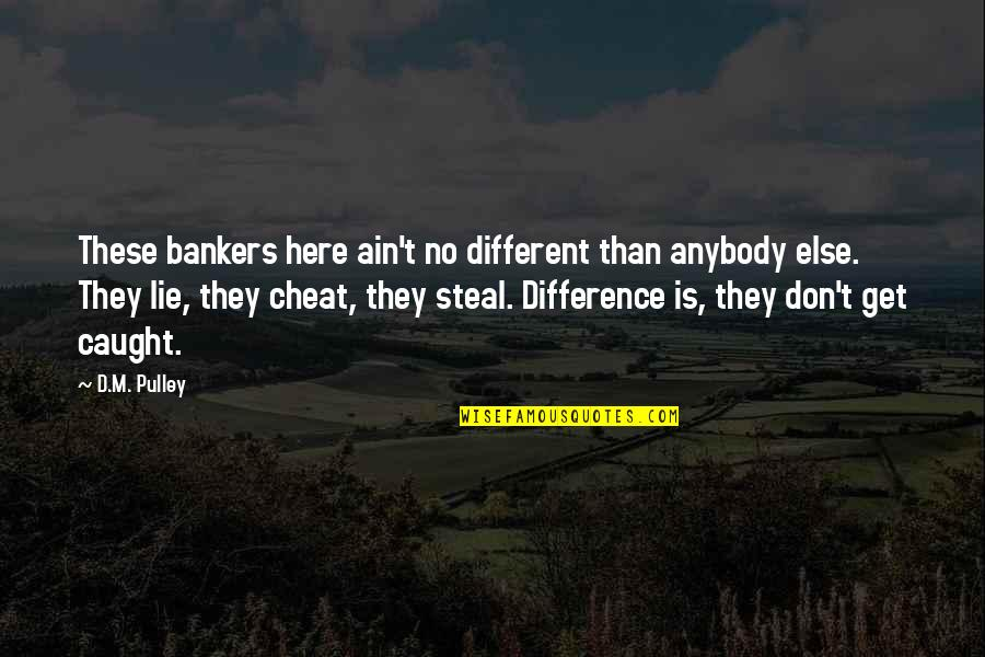 Lu Tze Quotes By D.M. Pulley: These bankers here ain't no different than anybody