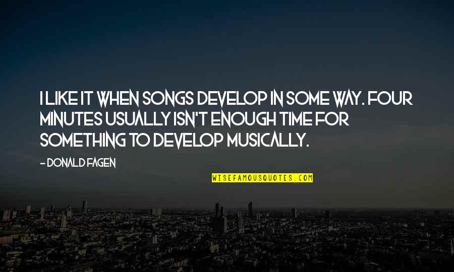 Lu Tze Quotes By Donald Fagen: I like it when songs develop in some