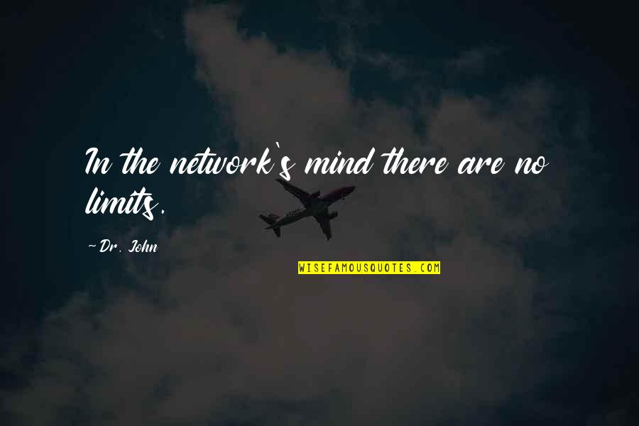 Lu Tze Quotes By Dr. John: In the network's mind there are no limits.