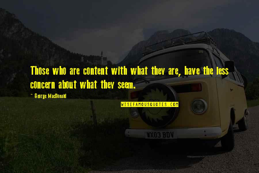 Lu Tze Quotes By George MacDonald: Those who are content with what they are,