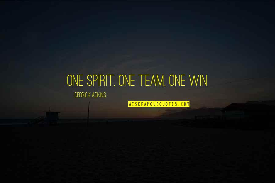 Luanne Van Houten Quotes By Derrick Adkins: One spirit, one team, one win
