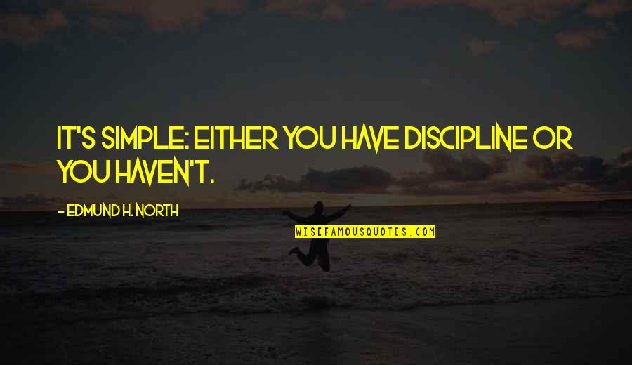 Luanne Van Houten Quotes By Edmund H. North: It's simple: either you have discipline or you