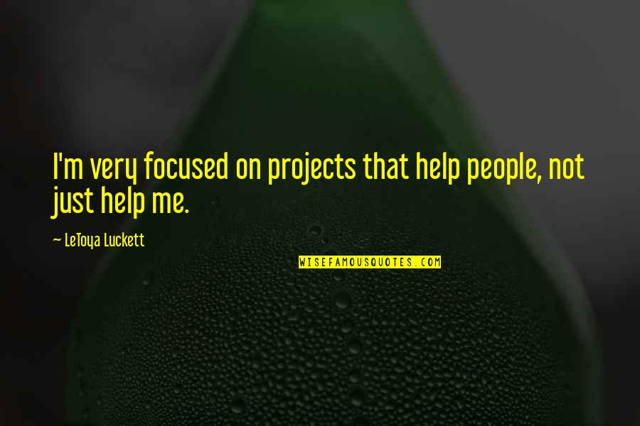 Luanne Van Houten Quotes By LeToya Luckett: I'm very focused on projects that help people,