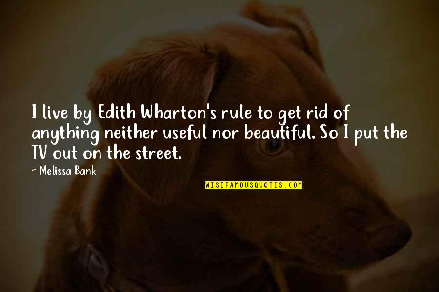 Luanne Van Houten Quotes By Melissa Bank: I live by Edith Wharton's rule to get
