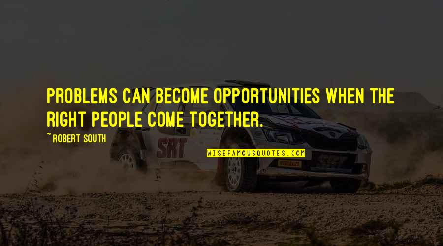 Luanne Van Houten Quotes By Robert South: Problems can become opportunities when the right people