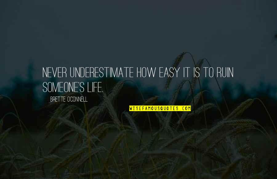 Lubbock Tx Quotes By Brette O'Connell: Never underestimate how easy it is to ruin