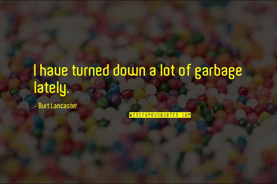 Lubbock Tx Quotes By Burt Lancaster: I have turned down a lot of garbage