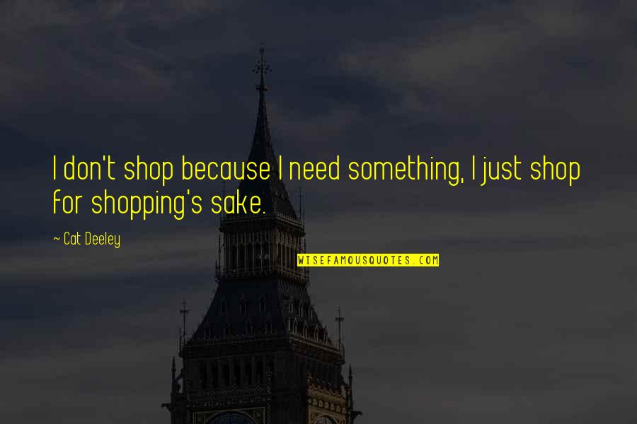 Lubbock Tx Quotes By Cat Deeley: I don't shop because I need something, I